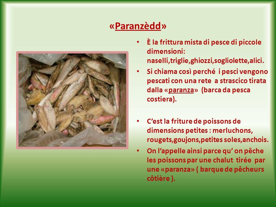 «Ciambòtte» ( zuppa di pesce) È la classica zuppa di pesce,a base di : triglie,scorfani,merluzzetti,totani,cozze, ghiozzi e canocchie.Viene preparata