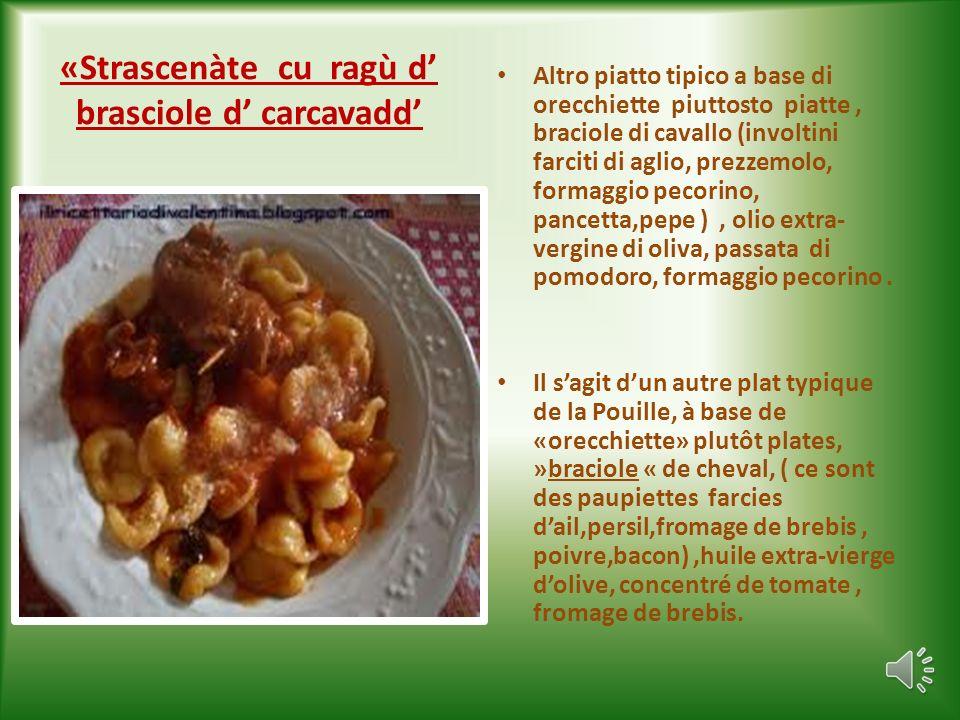 «Trìppe che l patàn» Trippa con patate E un piatto tipico di tutta la Puglia, molto apprezzato dai buongustai, a base di trippa, patate, olio extra- vergine di oliva,sale e pepe, sedano, cipolla, pomodorini.