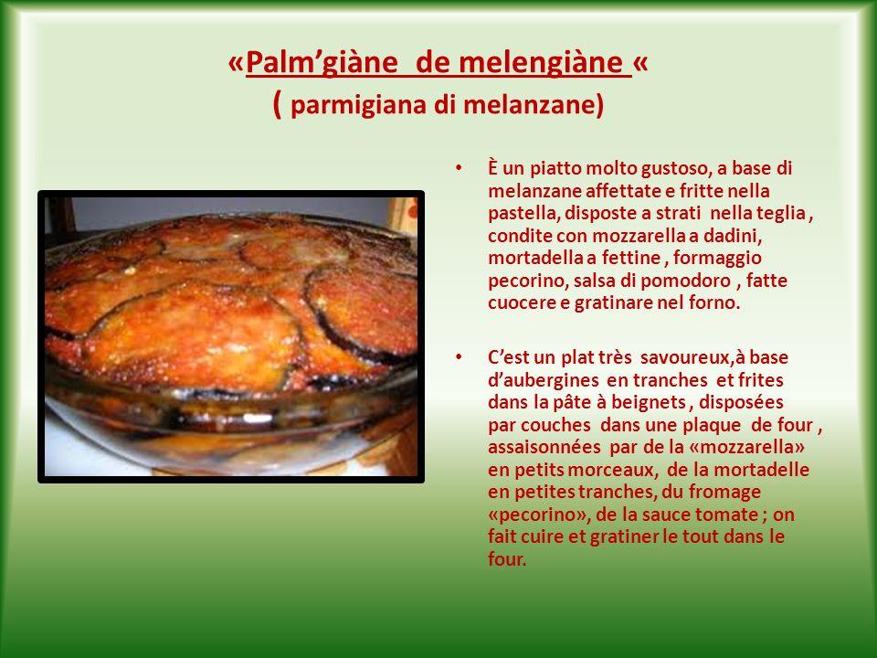 « Melengiàne chiène« ( melanzane ripiene ) E un piatto tipico della Puglia, a base di melanzane spaccate a metà e farcite con la parte interna dellortaggio sminuzzata, mollica di pane sbriciolata, carne macinata, formaggio pecorino, mozzarella a dadini, aglio, prezzemolo, sale e pepe, un uovo, olio doliva,salsa di pomodoro, il tutto fatto cuocere e gratinare nel forno.