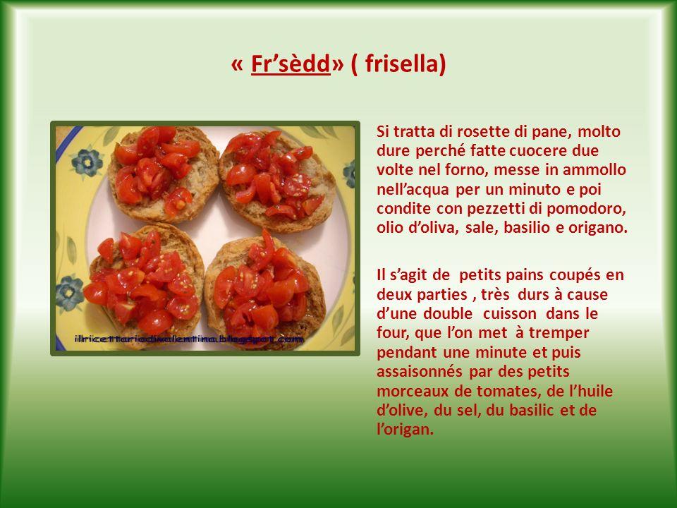 « Ciallèdd» ( insalata mista ) È uninsalata fredda a base di pomodori,patate lesse, cipolla di Acquaviva ( è una cittadina a 25 km da Bari,famosa per