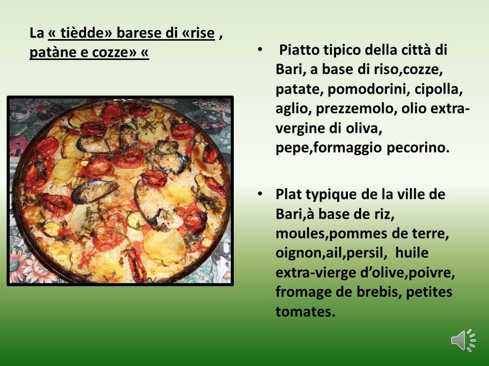 La « tièdde» barese di «rise, patàne e cozze» « Piatto tipico della città di Bari, a base di riso,cozze, patate, pomodorini, cipolla, aglio, prezzemolo, olio extra- vergine di oliva, pepe,formaggio pecorino.
