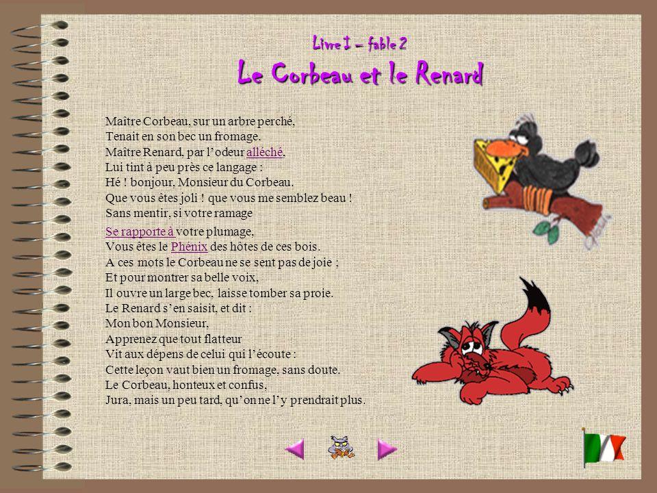 Livre I – fable 2 Le Corbeau et le Renard Maître Corbeau, sur un arbre perché, Tenait en son bec un fromage.