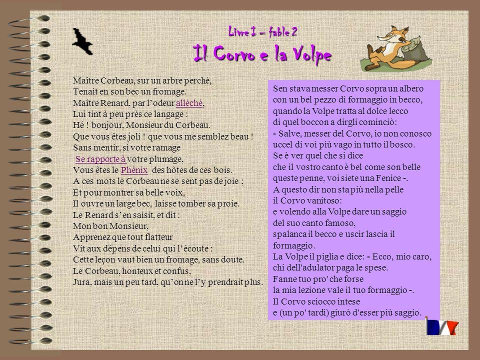 Livre I – fable 2 Il Corvo e la Volpe Maître Corbeau, sur un arbre perché, Tenait en son bec un fromage.