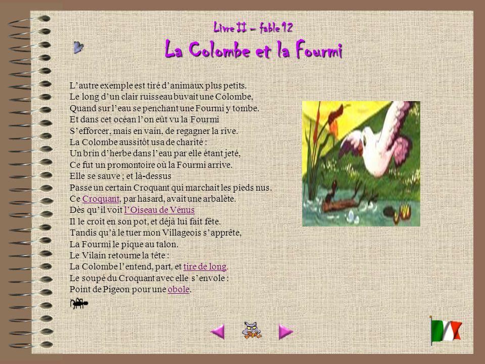 Livre II – fable 12 La Colombe et la Fourmi Lautre exemple est tiré danimaux plus petits.
