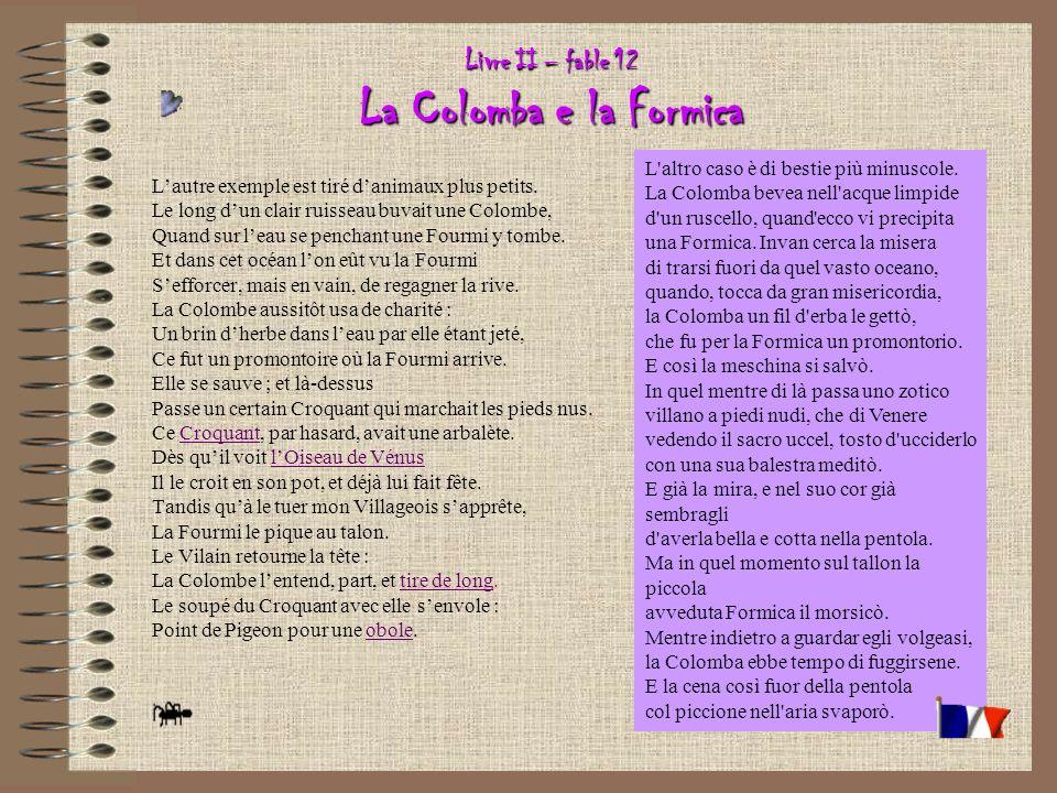 Livre II – fable 12 La Colomba e la Formica Lautre exemple est tiré danimaux plus petits.