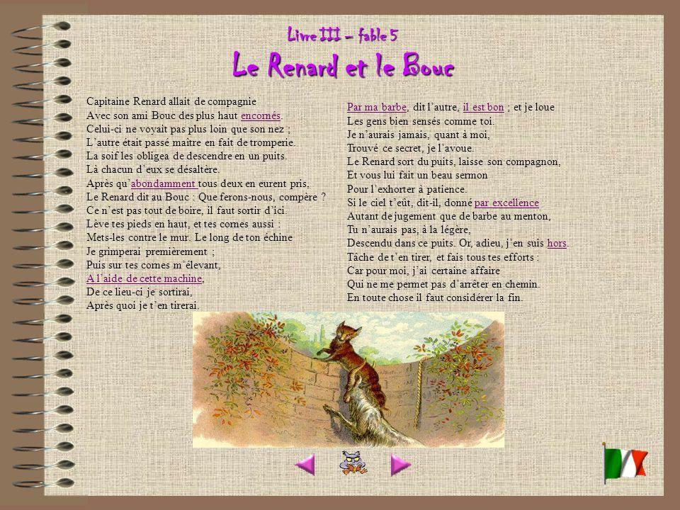 Livre III – fable 5 Le Renard et le Bouc Capitaine Renard allait de compagnie Avec son ami Bouc des plus haut encornés.