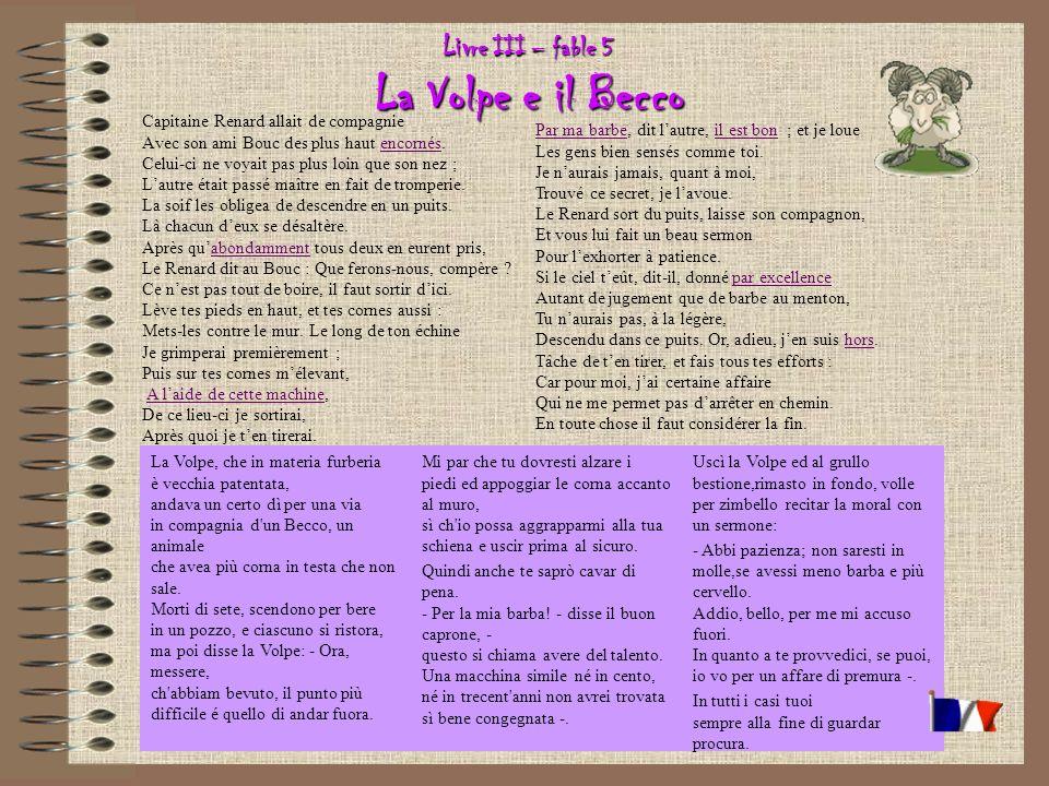 Livre III – fable 5 La Volpe e il Becco Capitaine Renard allait de compagnie Avec son ami Bouc des plus haut encornés.
