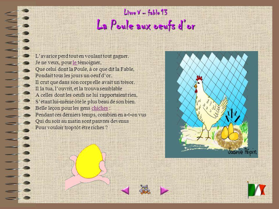 Livre V – fable 13 La Poule aux oeufs dor Lavarice perd tout en voulant tout gagner.