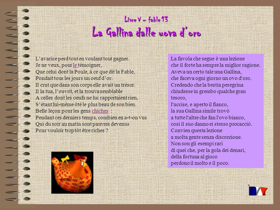 Livre V – fable 13 La Gallina dalle uova doro Lavarice perd tout en voulant tout gagner.