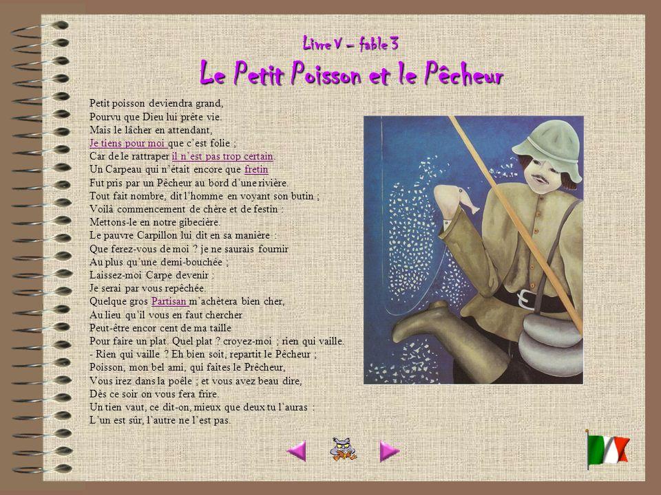 Livre V – fable 3 Le Petit Poisson et le Pêcheur Petit poisson deviendra grand, Pourvu que Dieu lui prête vie.