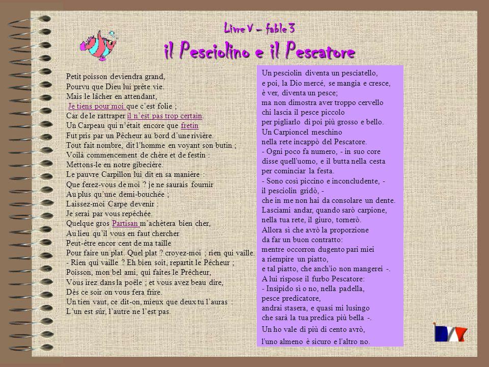 Livre V – fable 3 il Pesciolino e il Pescatore Petit poisson deviendra grand, Pourvu que Dieu lui prête vie.