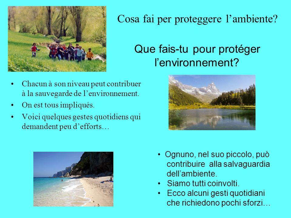 La protezione dellambiente attraverso i piccoli gesti quotidiani… La protection de l environnement à travers les petits gestes quotidiens… Realizzato