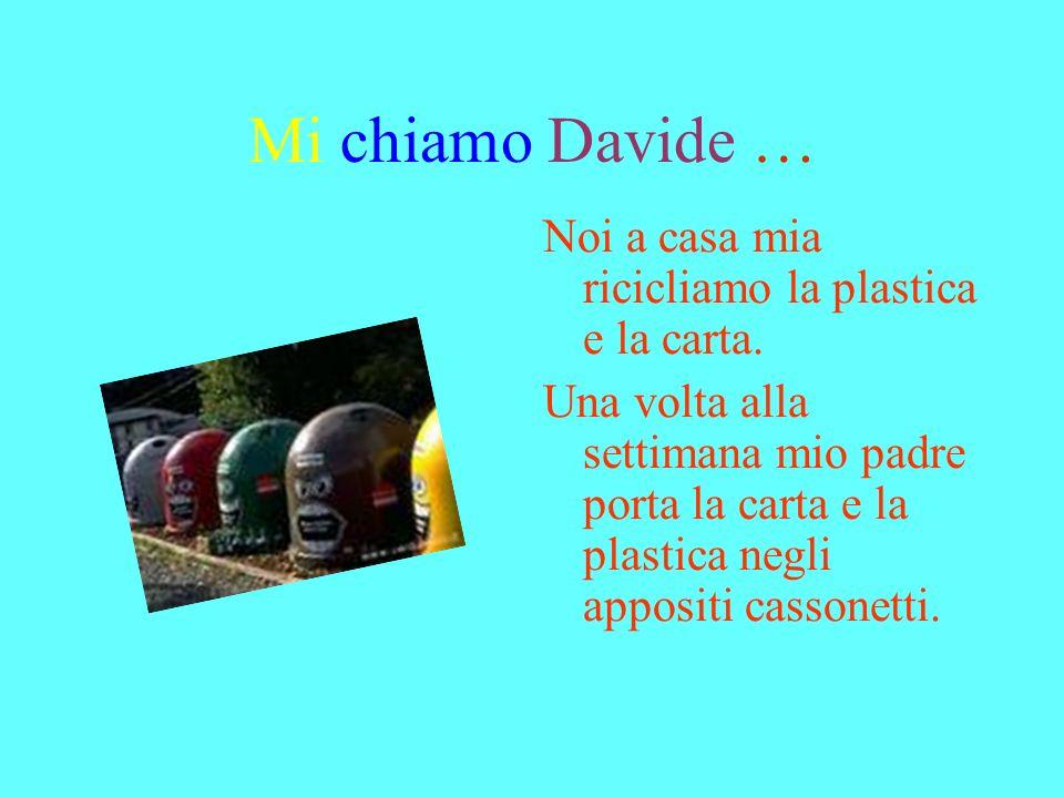 Je mappelle Davide … Chez nous, nous recyclons le plastique et le papier. Une fois par semaine mon père porte le plastique et le papier à la benne. Da