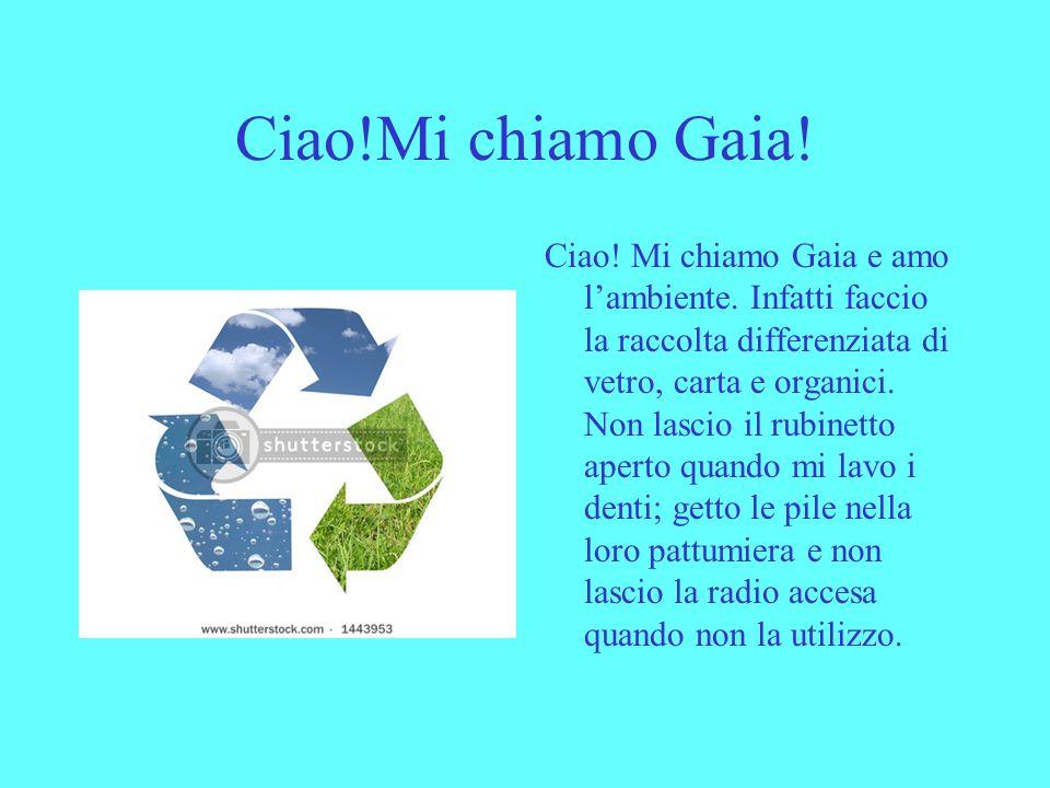 Salut! Je mappelle Gaia! Salut! Je mappelle Gaia et jaime lenvironnement. En effet je trie le verre, le papier et les verts. Je ne laisse pas le robin