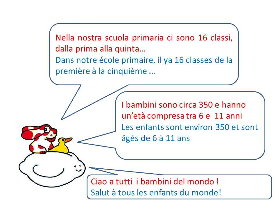 Nella nostra scuola primaria ci sono 16 classi, dalla prima alla quinta… Dans notre école primaire, il ya 16 classes de la première à la cinquième...