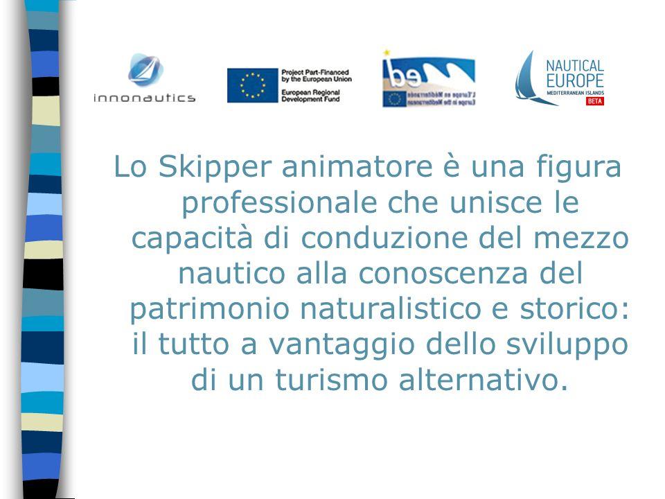 Lo Skipper animatore è una figura professionale che unisce le capacità di conduzione del mezzo nautico alla conoscenza del patrimonio naturalistico e