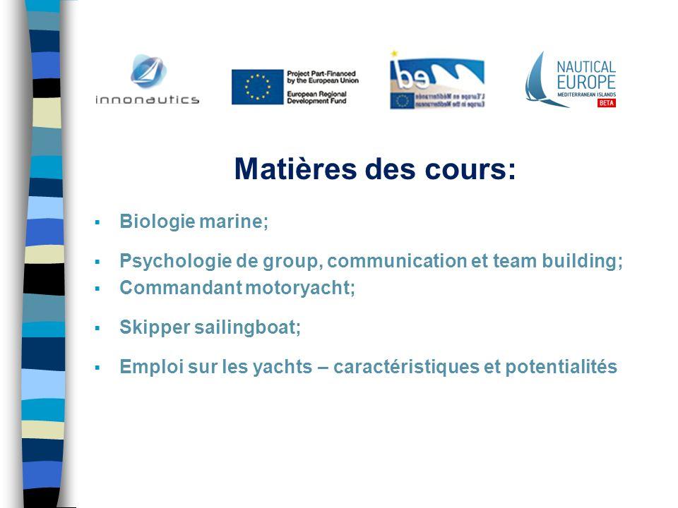Matières des cours: Biologie marine; Psychologie de group, communication et team building; Commandant motoryacht; Skipper sailingboat; Emploi sur les
