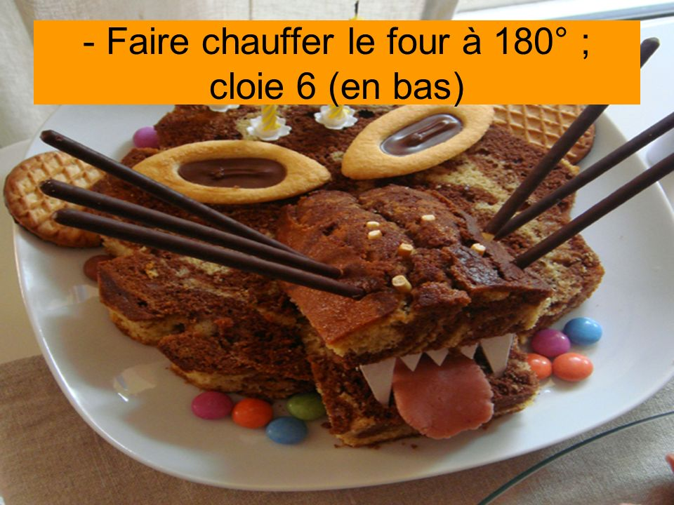 - Faire chauffer le four à 180° ; cloie 6 (en bas)