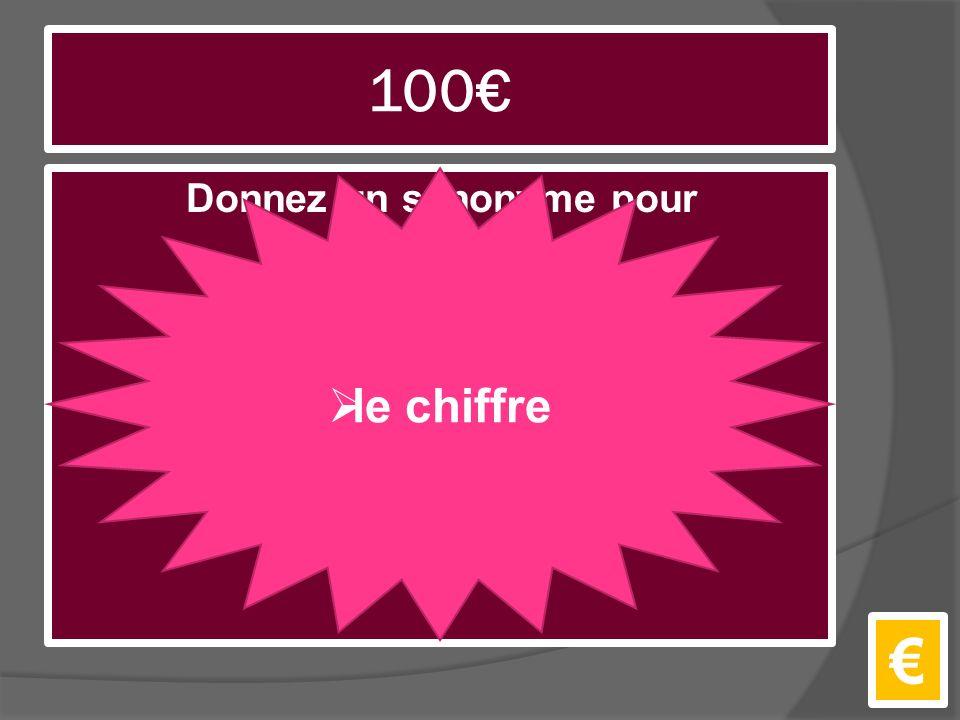 100€ Donnez un synonyme pour «numéro». €  le chiffre