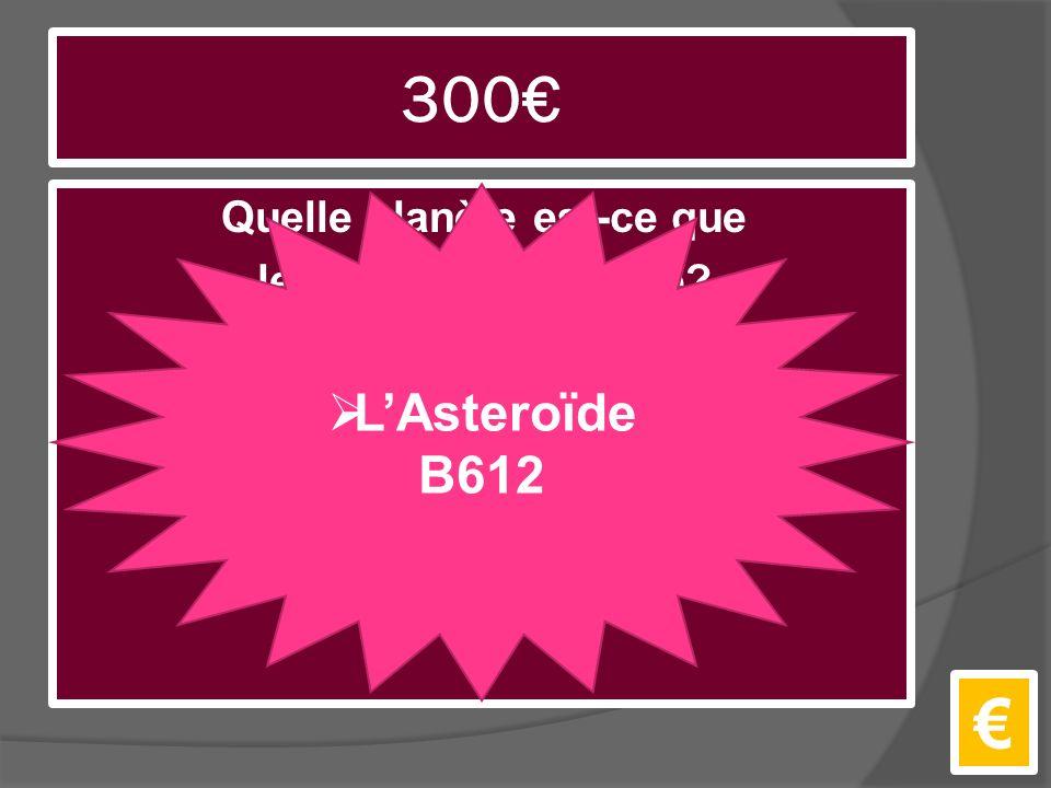 300€ Quelle planète est-ce que le Petit Prince habite? €  L'Asteroïde B612