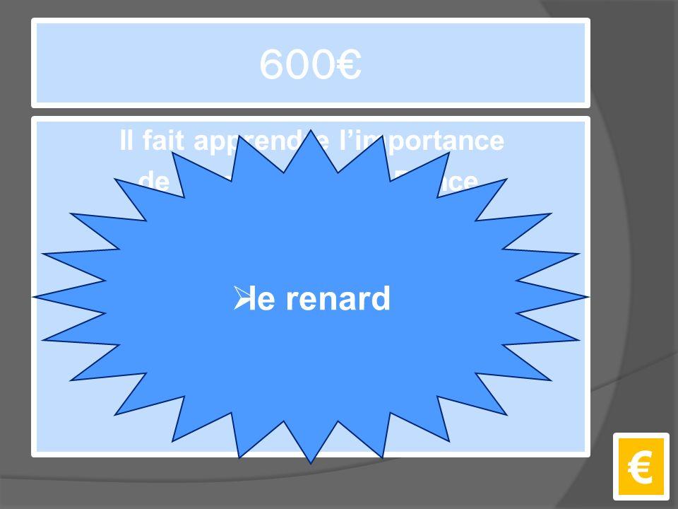 600€ Il fait apprendre l'importance de l'amitié au Petit Prince. €  le renard