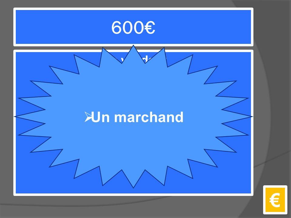 600€ Un vendeur €  Un marchand