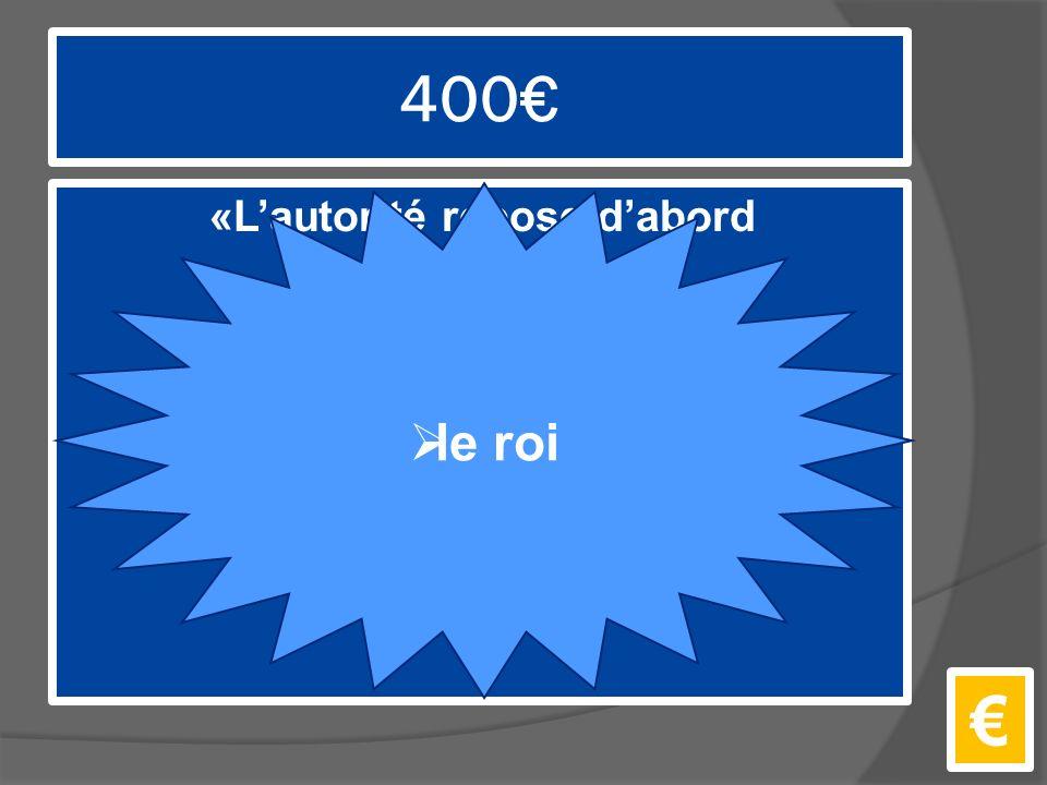 400€ «L'autorité repose d'abord sur la raison.» €  le roi