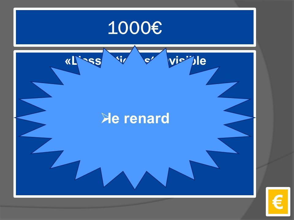1000€ «L'essentiel est invisible pour les yeux.» €  le renard