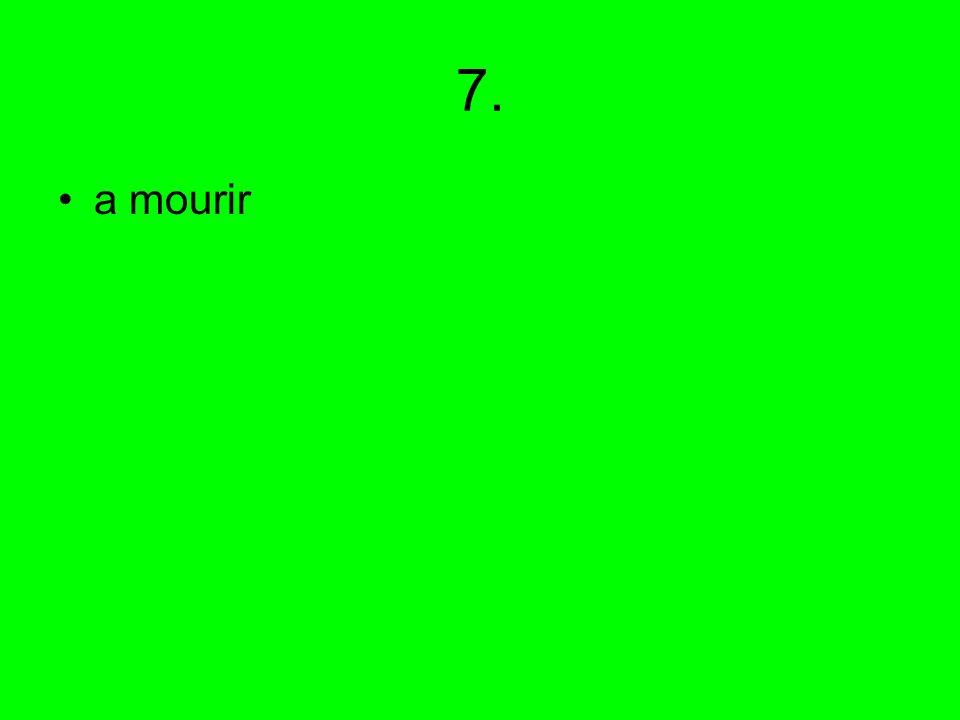 7. a mourir
