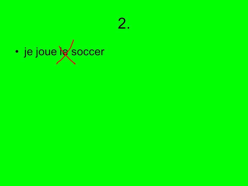 2. je joue le soccer