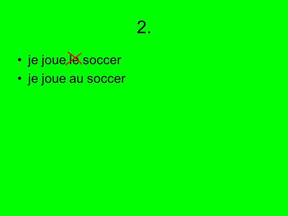 2. je joue le soccer je joue au soccer