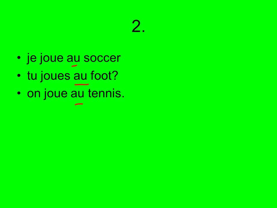 2. je joue au soccer tu joues au foot on joue au tennis.