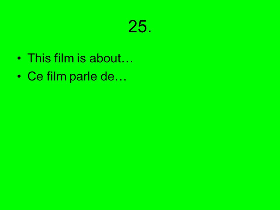 25. This film is about… Ce film parle de…