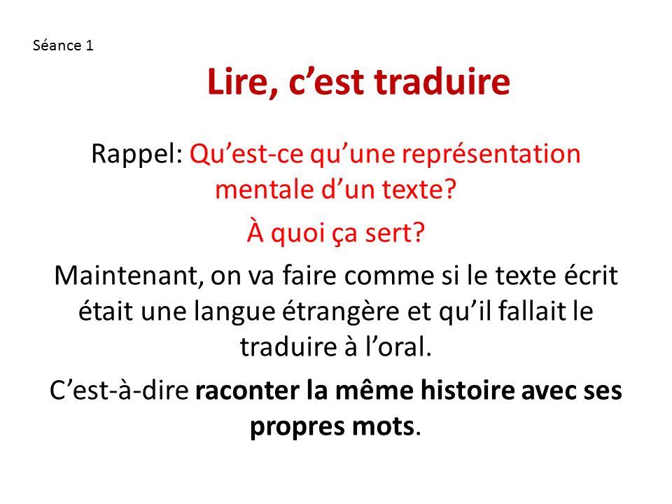 Lire, c'est traduire Rappel: Qu'est-ce qu'une représentation mentale d'un texte.