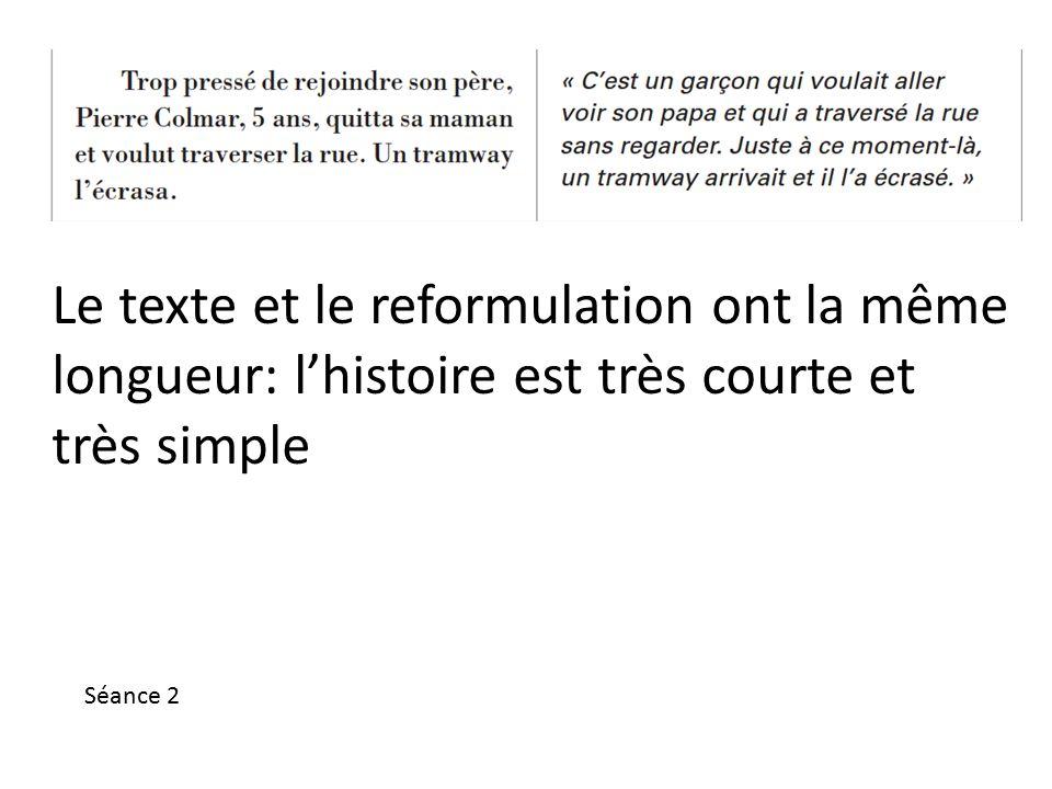 Le texte et le reformulation ont la même longueur: l'histoire est très courte et très simple Séance 2