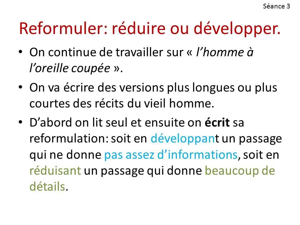 Séance 3 Reformuler: réduire ou développer.