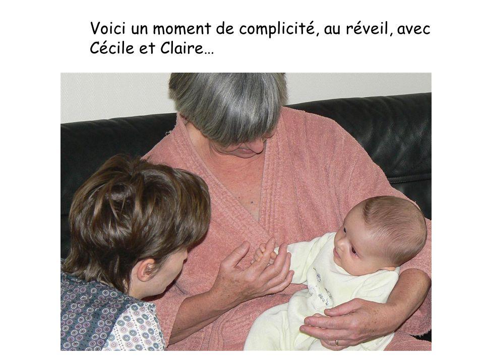 Voici un moment de complicité, au réveil, avec Cécile et Claire…
