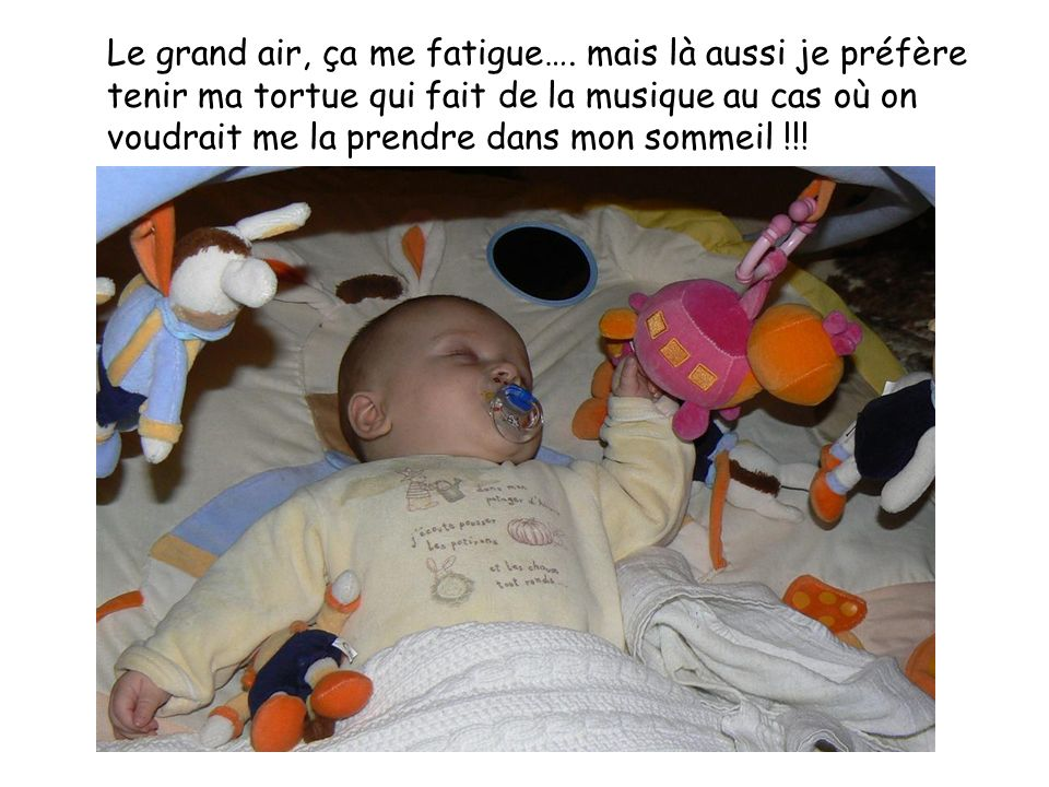 Le grand air, ça me fatigue….