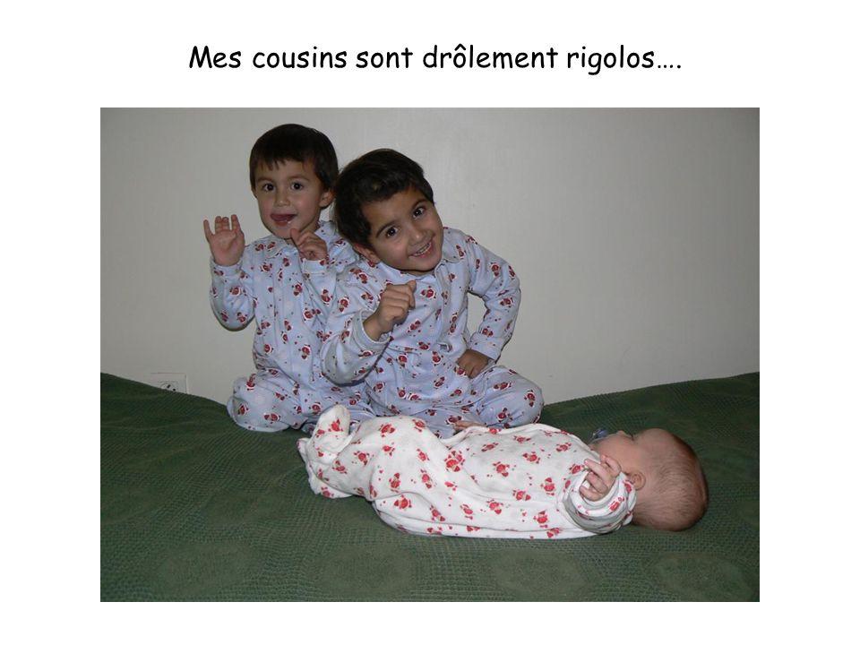 Mes cousins sont drôlement rigolos….