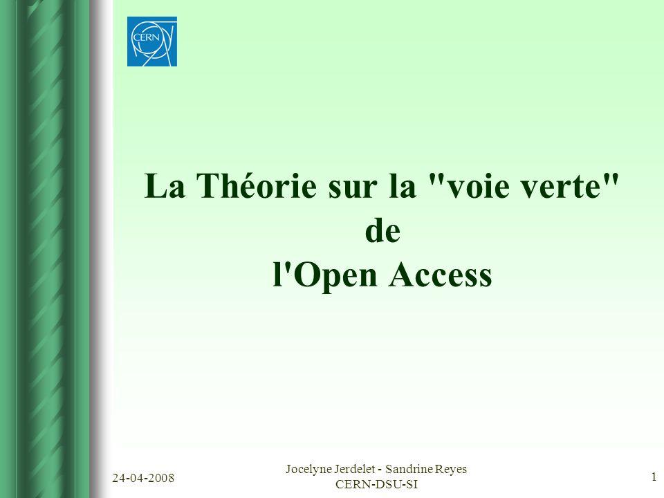 24-04-2008 Jocelyne Jerdelet - Sandrine Reyes CERN-DSU-SI 1 La Théorie sur la voie verte de l Open Access