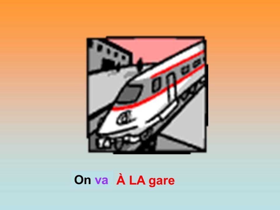 À LA gare On? On va