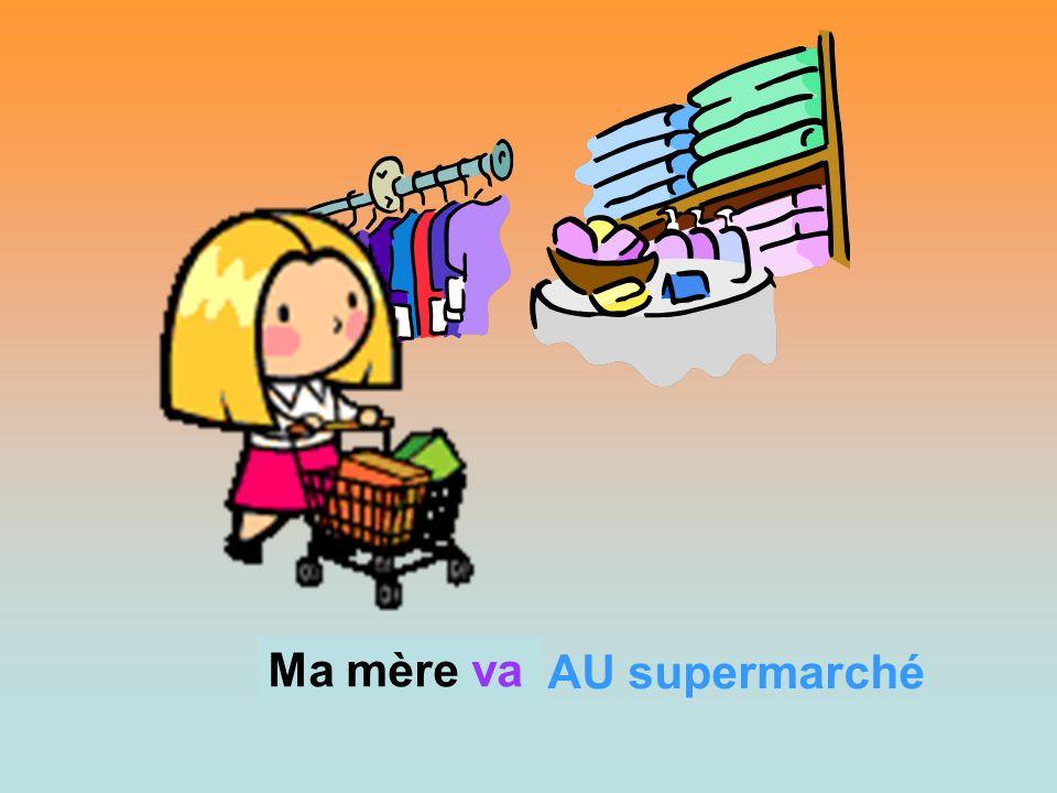AU supermarché Ma mère? Ma mère va