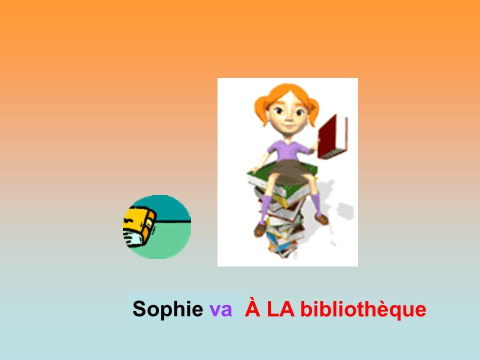 À LA bibliothèque Sophie? Sophie va