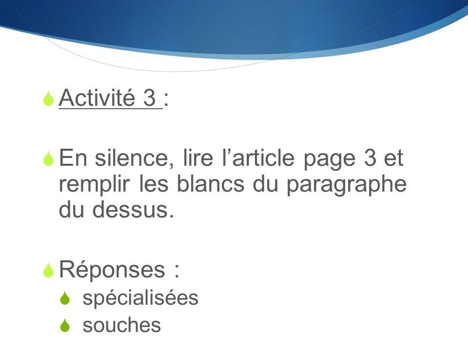 Activité 3 :  En silence, lire l'article page 3 et remplir les blancs du paragraphe du dessus.  Réponses :  spécialisées  souches