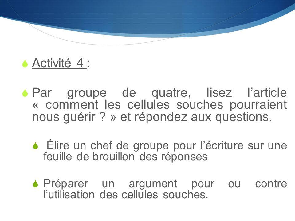  Activité 4 :  Par groupe de quatre, lisez l'article « comment les cellules souches pourraient nous guérir ? » et répondez aux questions.  Élire un