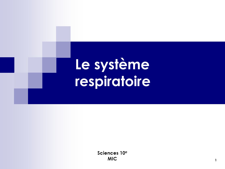 1 Sciences 10 e MIC Le système respiratoire 1