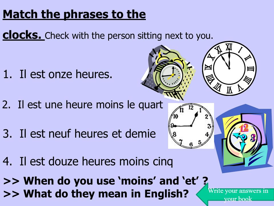 1. Il est onze heures. Match the phrases to the clocks.