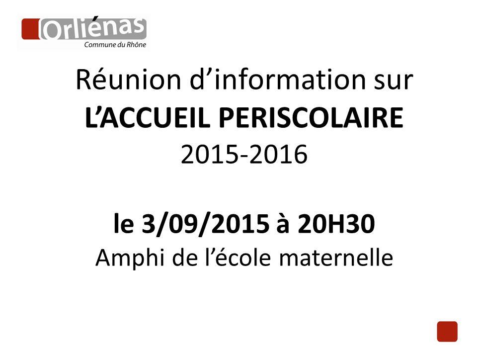 Réunion d'information sur L'ACCUEIL PERISCOLAIRE 2015-2016 le 3/09/2015 à 20H30 Amphi de l'école maternelle
