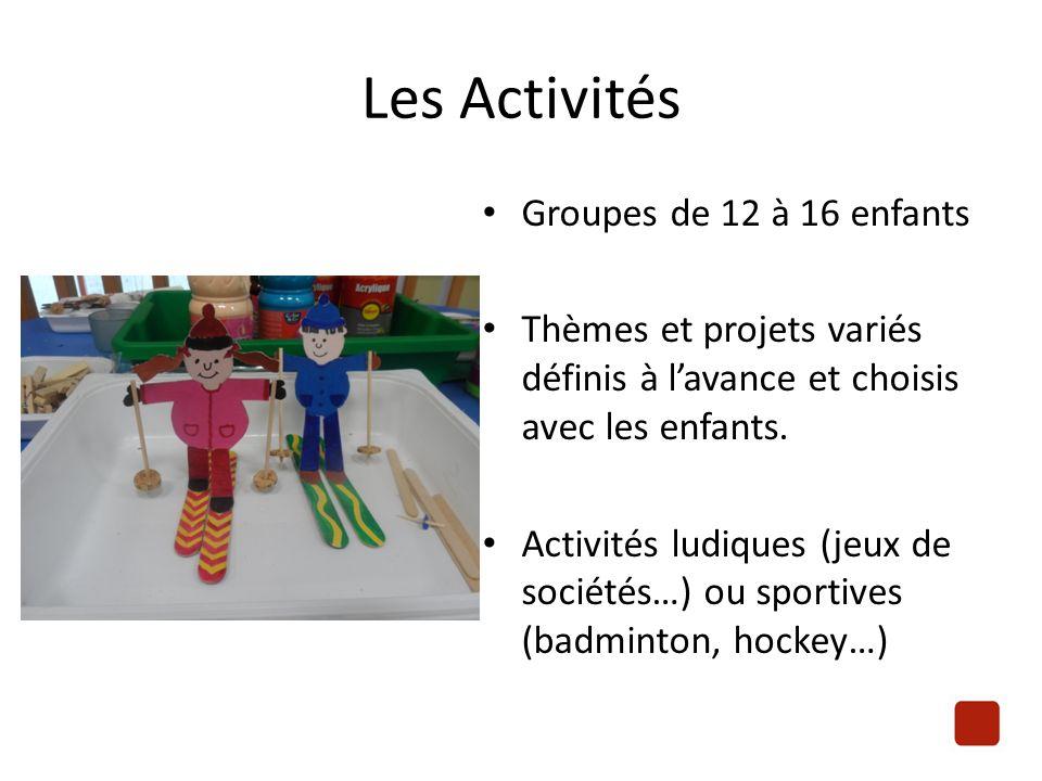 Les Activités Groupes de 12 à 16 enfants Thèmes et projets variés définis à l'avance et choisis avec les enfants.