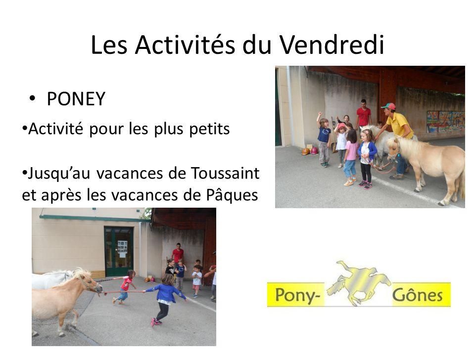 Les Activités du Vendredi PONEY Activité pour les plus petits Jusqu'au vacances de Toussaint et après les vacances de Pâques